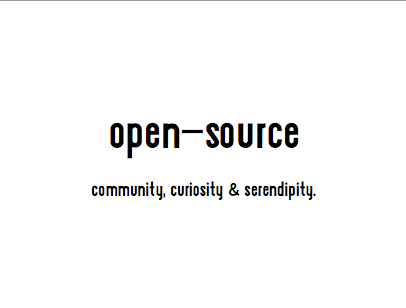 open-source. community, curiosity & serendipity.